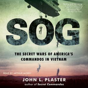 «SOG: The Secret Wars of America's Commandos in Vietnam» by John L. Plaster