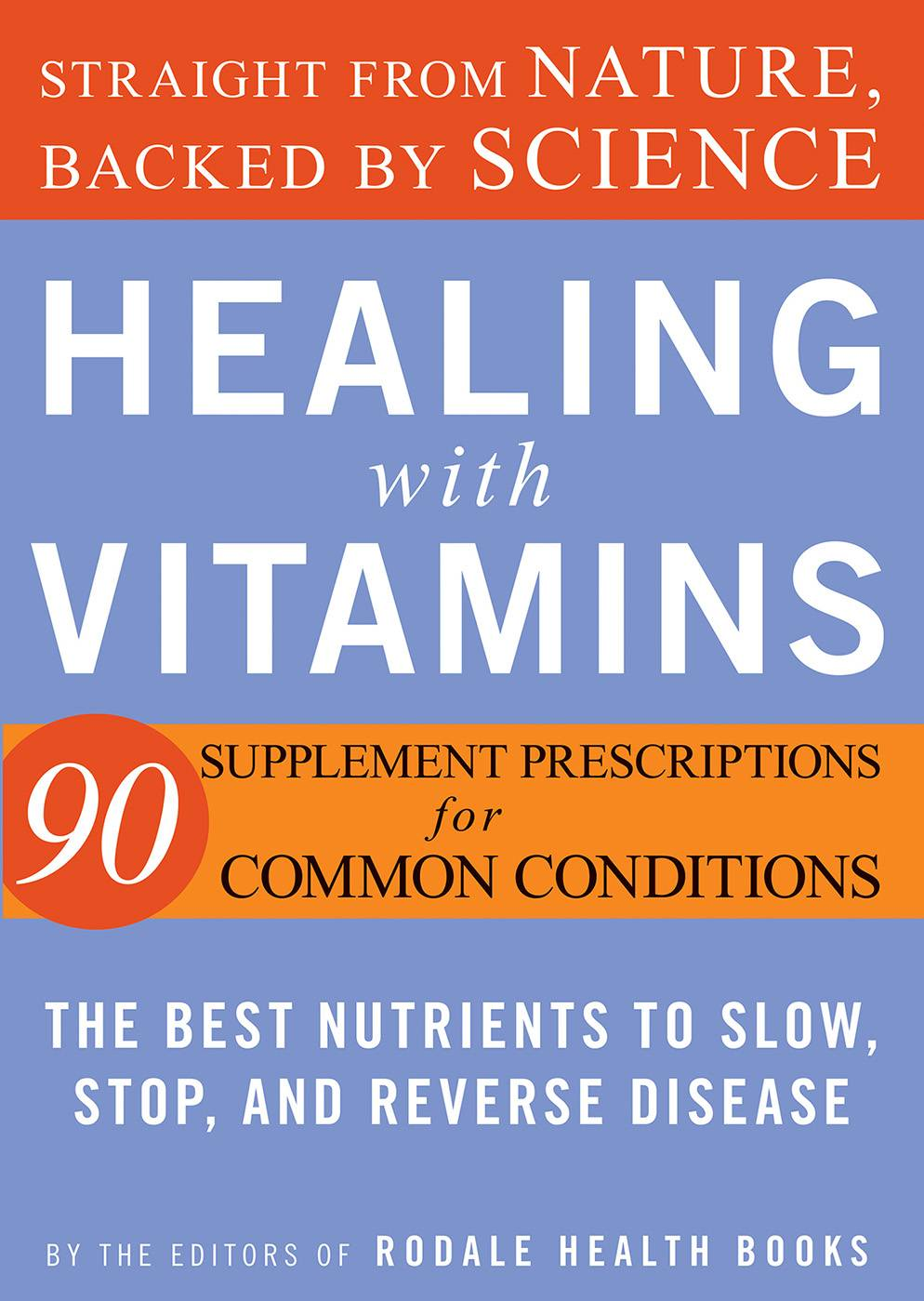 Healing with Vitamins: Straight from Nature, Backed by Science-The Best Nutrients to Slow, Stop, and R everse Disease