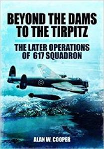 Beyond the Dams to the Tirpitz: The Later Operations of the 617 Squadron [Repost]
