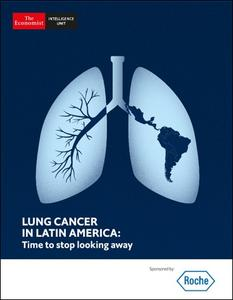 The Economist (Intelligence Unit) - Lung Cancer in Latin America : Time to stop looking away (2018)