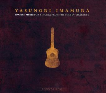 Yasunori Imamura - Spanish Music for Vihuela from the Time of Charles V (2014) {Querstand VKJK 1318}