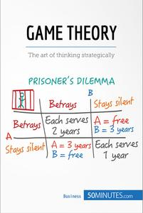 Game Theory: The Art of Thinking Strategically (Management & Marketing, Book 11)
