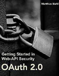 OAuth 2.0: Getting Started in API Security (API-University Series Book 1) [Kindle Edition]