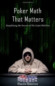 Poker Math That Matters - Simplifying the Secrets of No-limit Hold'em (Repost)
