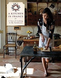 A Kitchen in France: A Year of Cooking in My Farmhouse (repost)