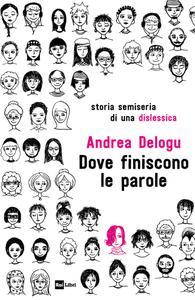 Andrea Delogu - Dove finiscono le parole. Storia semiseria di una dislessica