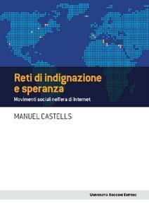 Manuel Castells - Reti di indignazione e speranza. Movimenti sociali nell'era di Internet (Repost)