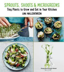 Sprouts, Shoots, and Microgreens: Tiny Plants to Grow and Eat in Your Kitchen