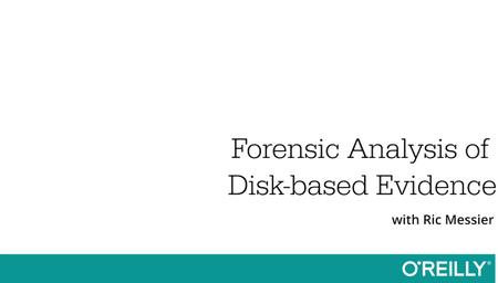 Forensic Analysis of Disk-based Evidence