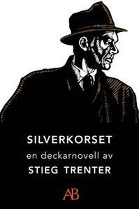 «Silverkorset : En novell ur De döda fiskarna» by Stieg Trenter