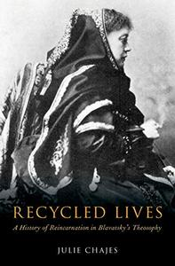 Recycled Lives: A History of Reincarnation in Blavatsky's Theosophy