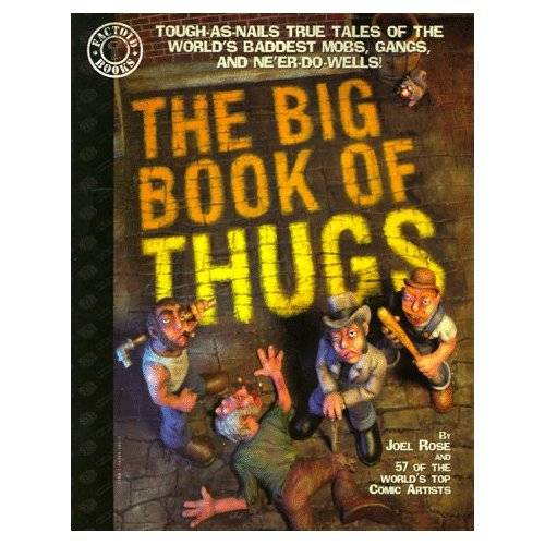 The Big Book of Thugs: Tough as Nails True Tales of the World's Baddest Mobs, Gangs, and Ne'er do Wells!
