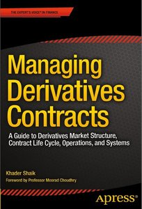 Managing Derivatives Contracts: A Guide to Derivatives Market Structure, Contract Life Cycle, Operations, and Systems