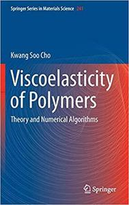 Viscoelasticity of Polymers: Theory and Numerical Algorithms (Series in Materials Science) [Repost]