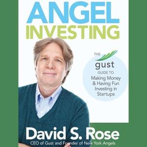 «Angel Investing: The Gust Guide to Making Money & Having Fun Investing in Startups» by David S. Rose