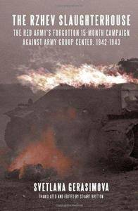 The Rzhev slaughterhouse : the Red Army's forgotten 15-month campaign against Army Group Center, 1942-1943