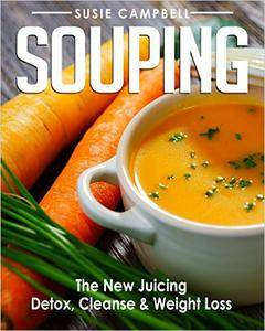 Souping: The New Juicing - Detox, Cleanse & Weight Loss