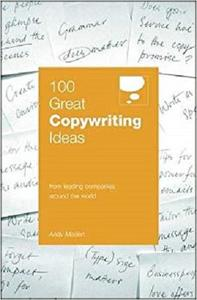 100 Great Copywriting Ideas: From Leading Companies Around the World (100 Great Ideas) [Repost]