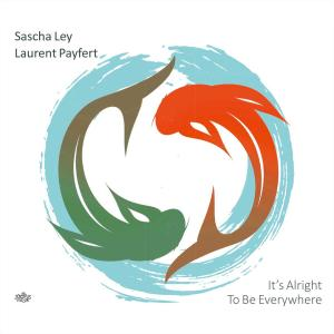 Sascha Ley - It's Alright To Be Everywhere (2019)