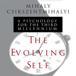 «The Evolving Self: A Psychology for the Third Millennium» by Mihaly Csikszentmihalyi