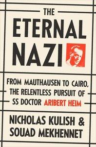 The Eternal Nazi: From Mauthausen to Cairo, the Relentless Pursuit of SS Doctor Aribert Heim (repost)