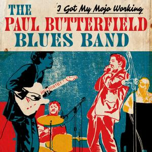 The Paul Butterfield Blues Band - I Got My Mojo Working (2018)