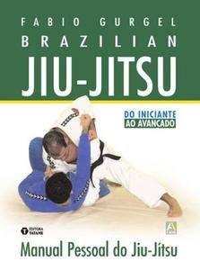 Brazilian Jiu-Jitsu. Manual Pessoal do Jiu-Jítsu. Do Iniciante ao Avançado