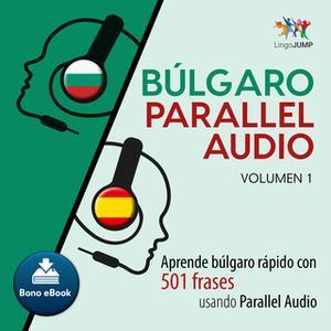 «Búlgaro Parallel Audio – Aprende búlgaro rápido con 501 frases usando Parallel Audio - Volumen 1» by Lingo Jump