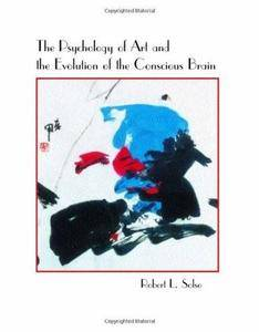 The Psychology of Art and the Evolution of the Conscious Brain