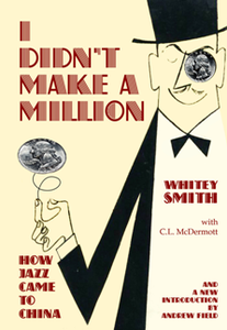 I Didn't Make A Million : How Jazz Came to China, with a New Foreword by Andrew Field