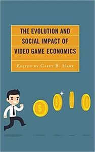 The Evolution and Social Impact of Video Game Economics (Studies in New Media)