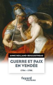 """Anne Rolland, """"Guerre et paix en Vendée (1794-1796)"""""""