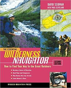 The Essential Wilderness Navigator: How to Find Your Way in the Great Outdoors, Second Edition [Repost]