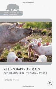 Killing Happy Animals: Explorations in Utilitarian Ethics (Repost)