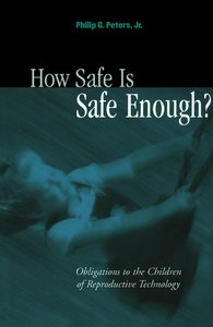 How Safe Is Safe Enough?: Obligations to the Children of Reproductive Technology (repost)