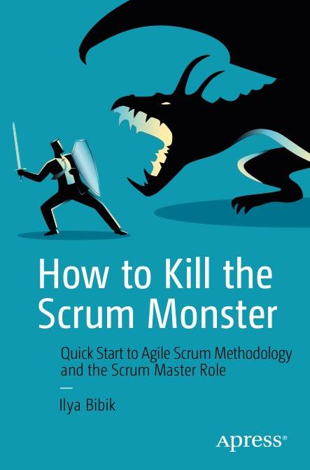 How to Kill the Scrum Monster: Quick Start to Agile Scrum Methodology and the Scrum Master Role