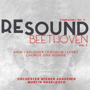 Orchester Wiener Akademie, Martin Haselböck - Beethoven: Resound Vol. 5 - Symphony No. 9 (2017)