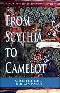 From Scythia to Camelot: Radical Reassessment of the Legends of King Arthur, the Knights of the Round Table and the Holy Grail
