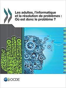 Les adultes, l'informatique et la résolution de problèmes: Où est donc le problème ? by OECD