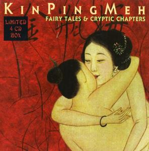 Kin Ping Meh - Fairy Tales & Cryptic Chapters [4CD Box Set] (1998)