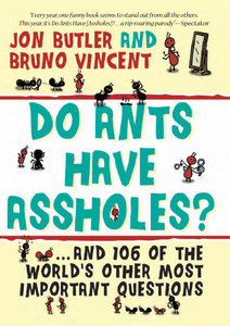 Do Ants Have Assholes?: And 106 of the World's Other Most Important Questions (repost)