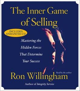 «The Inner Game of Selling: Mastering the Hidden Forces that Determine Your Success» by Ron Willingham