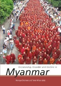 Dictatorship, Disorder and Decline in Myanmar