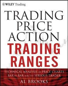 Trading Price Action Trading Ranges: Technical Analysis of Price Charts Bar by Bar for the Serious Trader  (Repost)