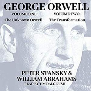 The Unknown Orwell and Orwell: The Transformation [Audiobook]