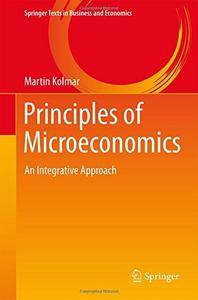 Principles of Microeconomics: An Integrative Approach (Springer Texts in Business and Economics)