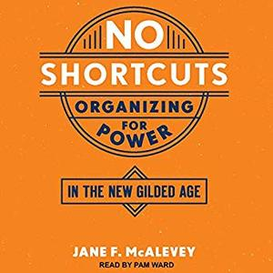 No Shortcuts: Organizing for Power in the New Gilded Age [Audiobook]