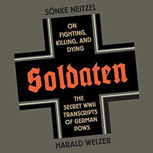 Soldaten: On Fighting, Killing, and Dying [Audiobook]