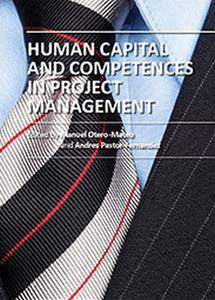 """""""Human Capital and Competences in Project Management"""" ed. by Manuel Otero-Mateo and Andres Pastor-Fernandez"""