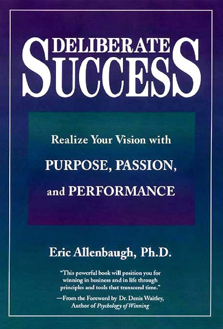 Eric Allenbaugh Denis Waitley - Deliberate Success: Realize Your Vision with Purpose, Passion and Performance